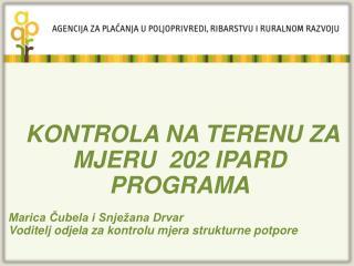 KONTROLA NA TERENU ZA MJERU  202 IPARD PROGRAMA Marica Čubela i Snježana Drvar