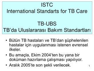 ISTC  International Standarts for TB Care  TB-UBS  TB'da Uluslararası Bakım Standartları