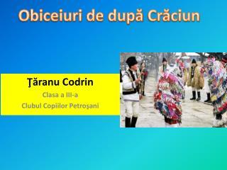 Ţă ranu Codrin Clasa a III-a Clubul Copiilor Petroşani