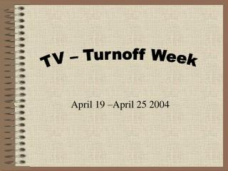 April 19 –April 25 2004