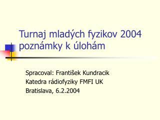 Turnaj mladých fyzikov 2004 poznámky k úlohám