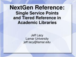 NextGen Reference: Single Service Points and Tiered Reference in Academic Libraries