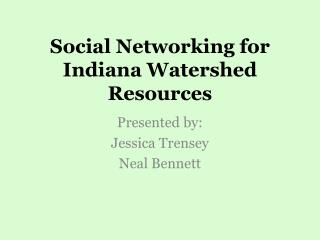 Social Networking for Indiana Watershed Resources