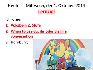 Heute ist Mittwoch ,  der 1.  Oktober ,  2014 Lernziel