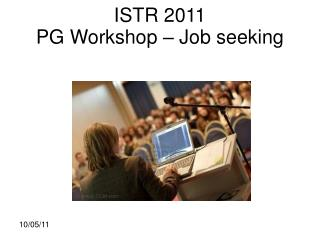 ISTR 2011 PG Workshop � Job seeking