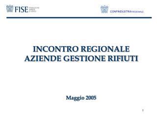 INCONTRO REGIONALE AZIENDE GESTIONE RIFIUTI Maggio 2005