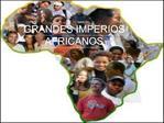 GRANDES IMPERIOS AFRICANOS