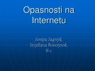 Opasnosti na  Internetu Josipa Jagnjić, Snježana Borojević, 8.c