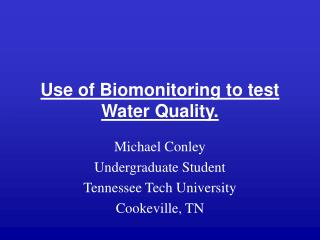 Use of Biomonitoring to test Water Quality.
