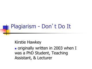 Plagiarism - Don ' t Do It