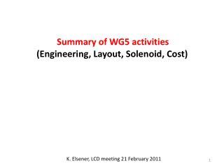Summary of WG5 activities (Engineering, Layout, Solenoid, Cost)