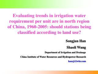 Songjun Han     Shaoli Wang Department of Irrigation and Drainage