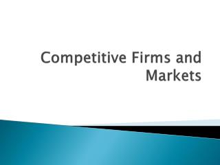 Competitive Firms and Markets