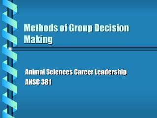 Methods of Group Decision Making