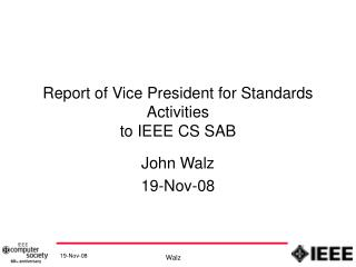 Report of Vice President for Standards Activities  to IEEE CS SAB