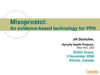 Misoprostol:  An evidence-based technology for PPH