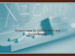 Student Uses for Google Earth and Google Maps!!