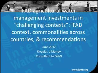 June 2012 Douglas  J Merrey Consultant to IWMI