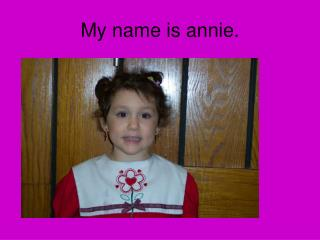 My name is annie.