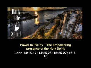 Power to live by – The Empowering presence of the Holy Spirit