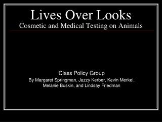 Lives Over Looks Cosmetic and Medical Testing on Animals