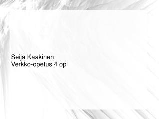 Seija Kaakinen Verkko-opetus 4 op