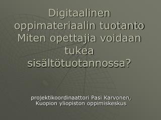 Digitaalinen oppimateriaalin tuotanto Miten opettajia voidaan tukea sisältötuotannossa?