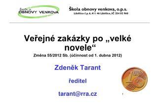 """Veřejné zakázky po """"velké novele """" Změna 55/2012 Sb. (účinnost od 1. dubna 2012) Zdeněk Tarant"""