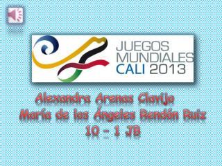 Alexandra Arenas Clavijo María de los Ángeles Rendón Ruiz 10 – 1 JB