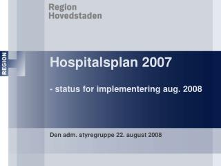 Hospitalsplan 2007 - status for implementering aug. 2008
