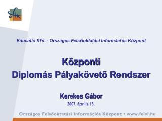 Educatio Kht. - Országos Felsőoktatási Információs Központ Központi Diplomás Pályakövető Rendszer