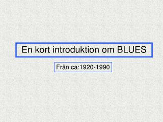 En kort introduktion om BLUES