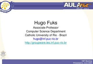 Hugo Fuks Associate Professor Computer Science Department Catholic University of Rio - Brazil