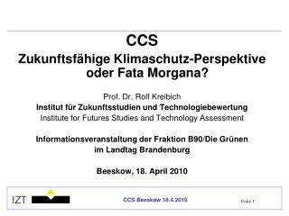 CCS Zukunftsfähige Klimaschutz-Perspektive oder Fata Morgana? Prof. Dr. Rolf Kreibich