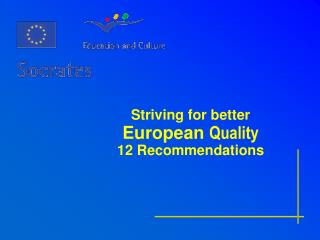 Striving for better  European  Quality 12 Recommendations
