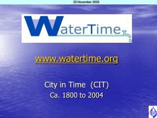 watertime City in Time  (CIT)  Ca. 1800 to 2004