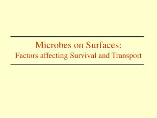 Microbes on Surfaces:  Factors affecting Survival and Transport