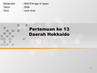 Pertemuan ke 13 Daerah Hokkaido
