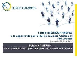 EUROCHAMBRES The Association of European Chambers of Commerce and Industry