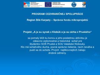 PROGRAM CEZHRANIČNEJ SPOLUPRÁCE Region Bílé Karpaty – Správce fondu mikroprojektů