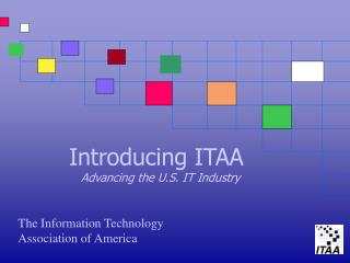 Introducing ITAA Advancing the U.S. IT Industry