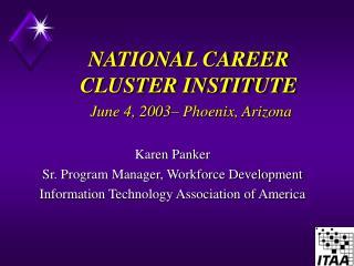 NATIONAL CAREER CLUSTER INSTITUTE June 4, 2003– Phoenix, Arizona
