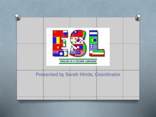 Presented by Sarah Hinds, Coordinator