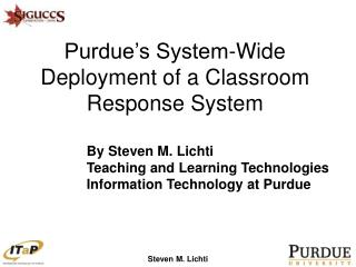 Purdue�s System-Wide Deployment of a Classroom Response System