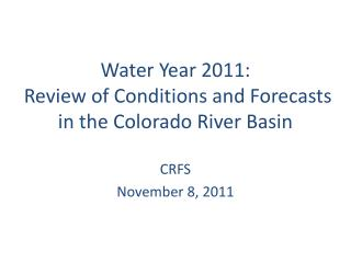 Water Year  2011: Review  of Conditions  and Forecasts  in  the  Colorado  River Basin