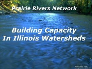 Prairie Rivers Network Building Capacity In Illinois Watersheds