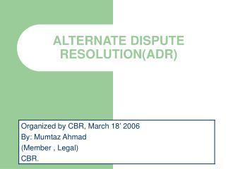 ALTERNATE DISPUTE RESOLUTION(ADR)