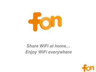 Share WiFi at home� Enjoy WiFi everywhere