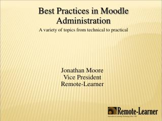 Best Practices in Moodle Administration A variety of topics from technical to practical