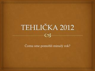 TEHLIČKA 2012